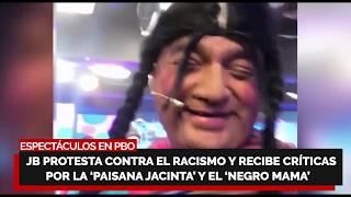 ESPECTÁCULOS????JB protesta contra racismo, pero recibe duras críticas por Paisana Jacinta y Negro Mama