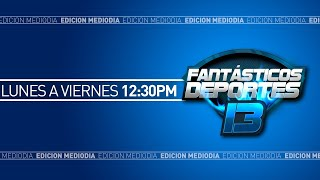 Fantásticos Deportes 13, Edición Mediodía (24/07/2020)