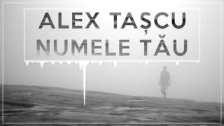 Numele Tau - Alex Tascu