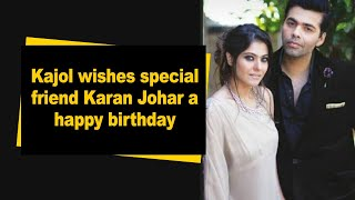 Kajol wishes special friend Karan Johar a happy birthday - BOLLYWOODCOUNTRY