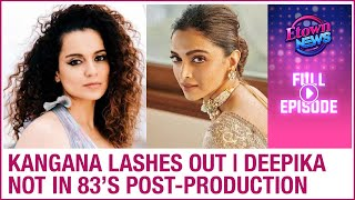 Kangana lashes out on B-Town celebs | Deepika not involved in 83's post-production | E-Town News - ZOOMDEKHO