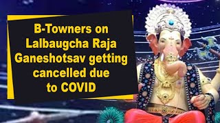 B-Towners on Lalbaugcha Raja Ganeshotsav getting cancelled due to COVID - IANSINDIA