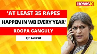 'At Least 35 Rapes Happen In WB Every Year'   BJP Leader Rupa Ganguly On NewsX - NEWSXLIVE