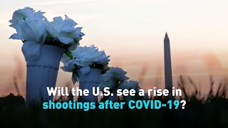 Will the U.S. see a rise in shootings after COVID-19