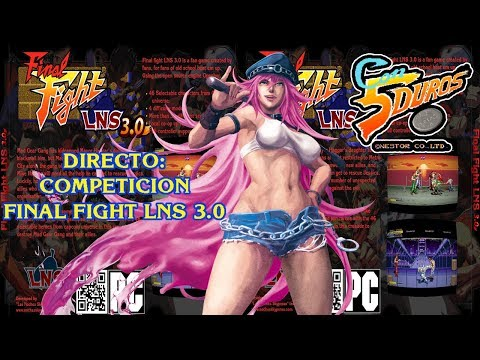 DIRECTO: FINAL FIGHT LNS 3.0 COMPETICION! (SPEEDRUN/SCORE ATTACK/ETC...)