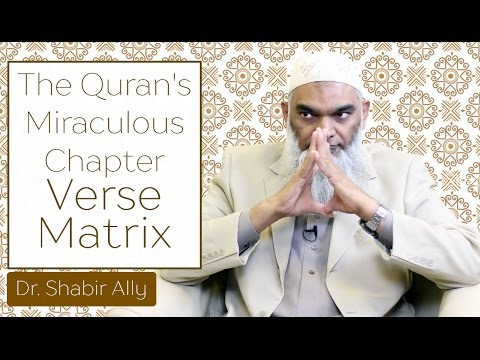 The Quran's Miraculous Chapter - Verse Matrix | Dr. Shabir Ally