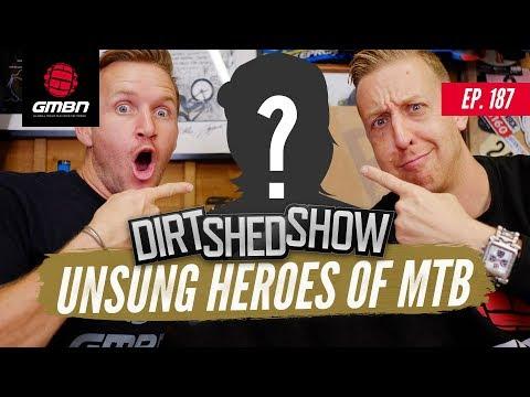 Unsung Heroes Of Mountain Biking   Dirt Shed Show Ep. 187