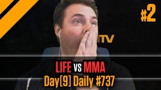 Day[9] Daily #737 - Life vs MMA P2