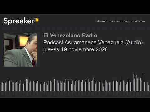 Podcast Así amanece Venezuela (Audio) jueves 19 noviembre 2020