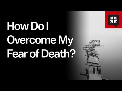 How Do I Overcome My Fear of Death? // Ask Pastor John