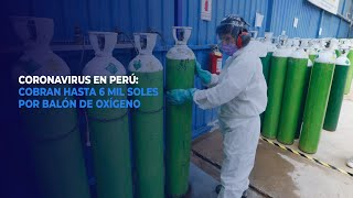Coronavirus en Perú: Cobran hasta 6 mil soles por balón de oxígeno
