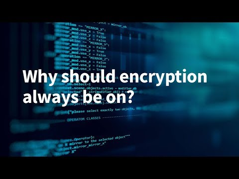 Why Should Encryption Always Be On?