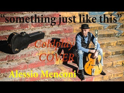 """""""Something  Just Like This"""" - Coldplay (COVER for jazz guitar)"""