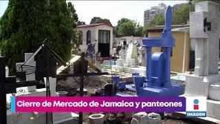 Mercado de Jamaica cierra para evitar aglomeraciones el 10 de mayo   Noticias con Yuriria Sierra