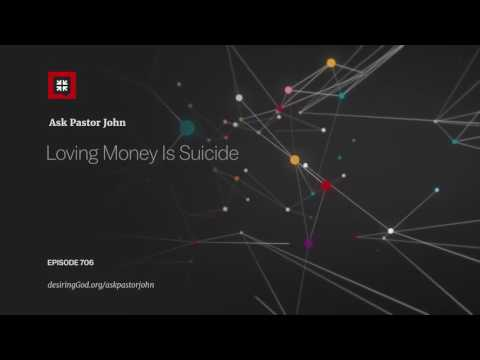 Loving Money Is Suicide // Ask Pastor John