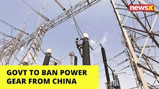 After apps, Govt to ban power gear from China | NewsX - NEWSXLIVE
