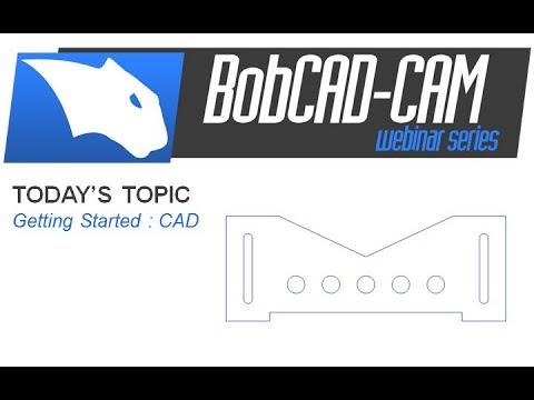 GettingStarted CAD - BobCAD-CAM Webinar Series