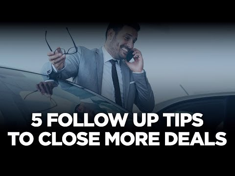 5 Follow Up Tips to Close More Deals - 10X Automotive Weekly photo
