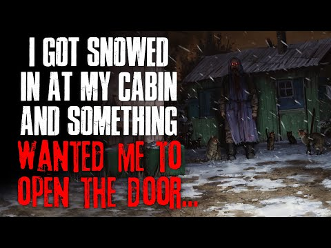 I Got Snowed In At My Cabin And Something Wanted Me To Open The Door  Creepypasta