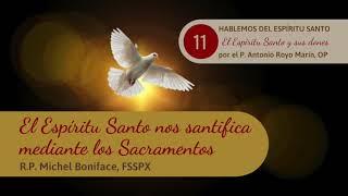 11 El Espi?ritu Santo nos santifica mediante los Sacramentos | P  Antonio Royo Mari?n