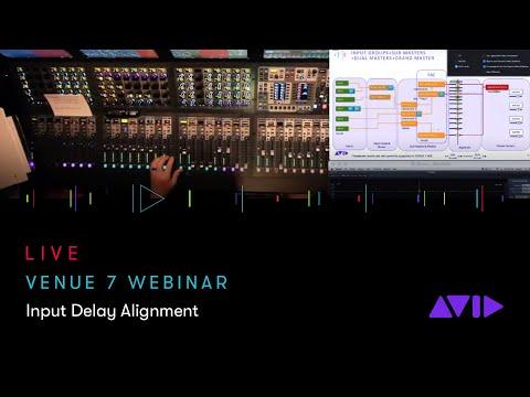 Avid VENUE 7 Webinar — Input Delay Alignment