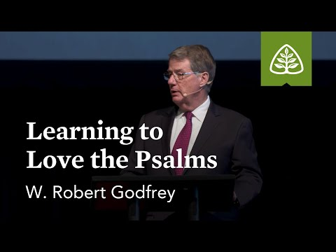 W. Robert Godfrey: Learning to Love the Psalms