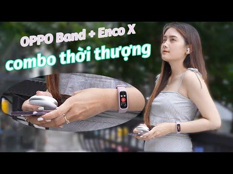 Trải nghiệm OPPO Band và Enco X - Hệ sinh thái thời trang và tiện dụng