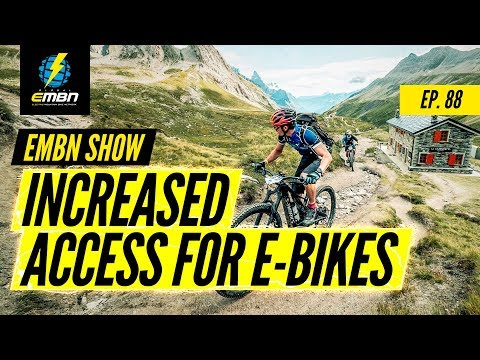What Does Increased Land Access Mean For E-MTB? | EMBN Show Ep. 88
