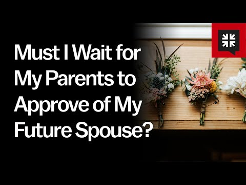 Must I Wait for My Parents to Approve of My Future Spouse? // Ask Pastor John