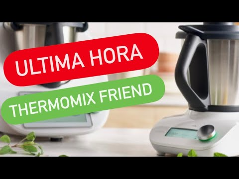 NUEVA THERMOMIX FRIEND | TODAS LAS NOVEDADES