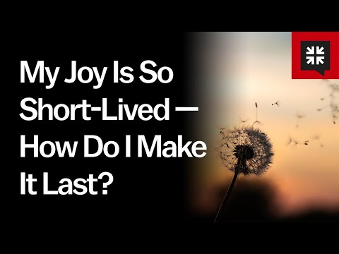 My Joy Is So Short-Lived — How Do I Make It Last? // Ask Pastor John