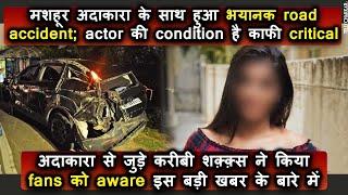 Mashoor adakara ka hua bhayanak road accident; kareebi shaqks ne kiya share adakara ke bare mei - TELLYCHAKKAR