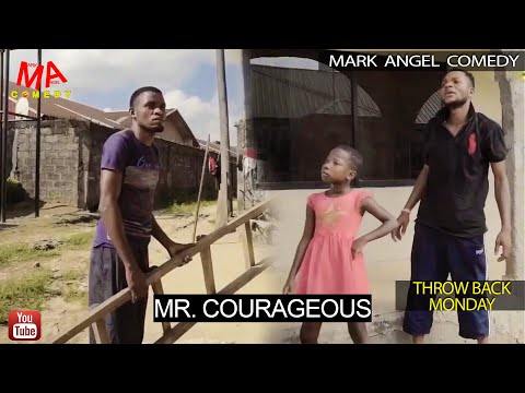 MR. COURAGEOUS (Mark Angel Comedy) (Throw Back Monday)
