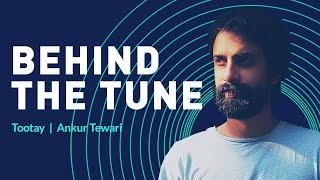 Ankur Tewari - Tootay | Behind The Tune | Artist Originals - SAAVN