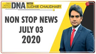 DNA: Non Stop News, July 03, 2020 | Sudhir Chaudhary Show | DNA Today | DNA Nonstop News | NONSTOP - ZEENEWS