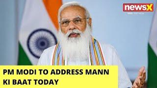 PM Modi To Address Mann Ki Baat Today | 76th Episode Today At 11 AM | NewsX - NEWSXLIVE
