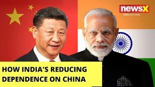 India reducing reliance on China, becoming Atmanirbhar |NewsX - NEWSXLIVE