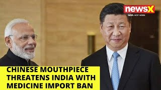 China's mouthpiece threatens India with Medicine import ban |NewsX - NEWSXLIVE