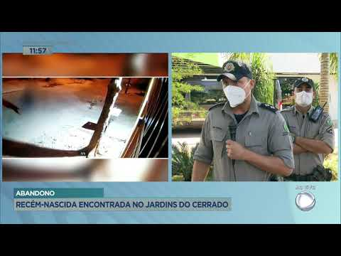 ABANDONO - RECÉM-NASCIDA ENCONTRADA NO JARDINS DO CERRADO.