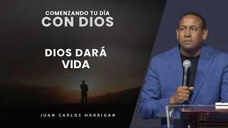 Comenzando Tu Día con Dios - Dios dará vida - Pastor Juan Carlos Harrigan