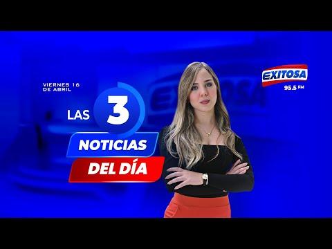 Exitosa: Las 3 noticias del día - 16/04/21