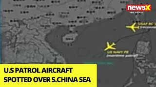 U.S patrol aircraft spotted operating over South China Sea | NewsX - NEWSXLIVE