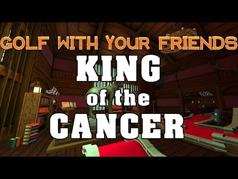 KING OF THE CANCER - Golf With Your Friends