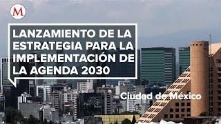 Lanzamiento de la Estrategia para la Implementación de la Agenda 2030 en México