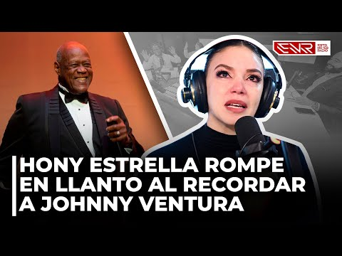 HONY ESTRELLA ROMPE EN LLANTO AL RECORDAR A JHONNY VENTURA (HOMENAJE)