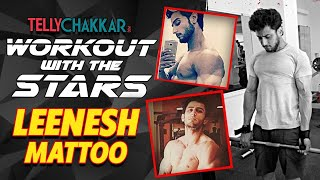 Ishqbaaz actor, Leenesh Mattoo shares his workout regime I Workout with the stars I TellyChakkar - TELLYCHAKKAR