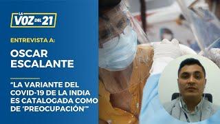 """Óscar Escalante: """"La variante del coronavirus de la India es catalogada como de 'preocupación'"""""""