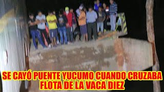 SE CAYÓ LA PLATAFORMA DEL PUENTE YUCUMO CUANDO ESTABA CRUZANDO LA FLOTA DE LA VACA DIEZ..
