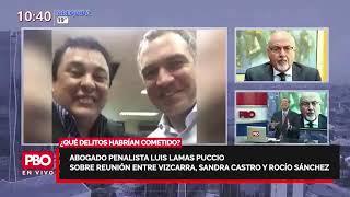 VIZCARRA, SANDRA CASTRO Y ROCÍO SÁNCHEZ ¿QUÉ DELITOS HABRÍAN COMETIDO: Abogado  Luis Lamas Puccio