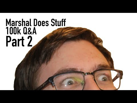 Marshal Does Stuff Q&A Part 2 (100k Special!)